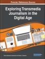 Tapa del libro Exploring Transmedia Journalism In The Digital Age (advances In Multimedia And Interactive Tecnologi